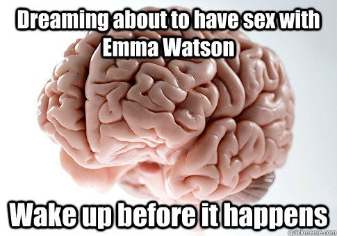 Dreaming about to have with Emma Watson Wake up before it happens