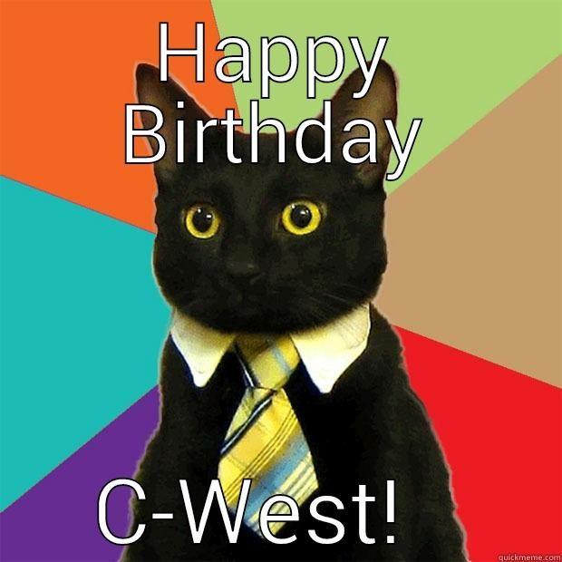 Happy Birthday HAPPY BIRTHDAY C WEST