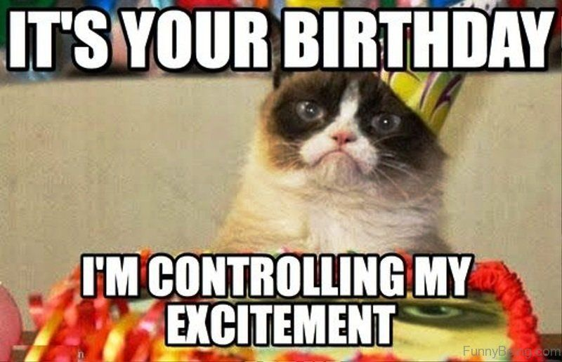 I Would Say Happy Birthday To You I m Controlling My Excitement
