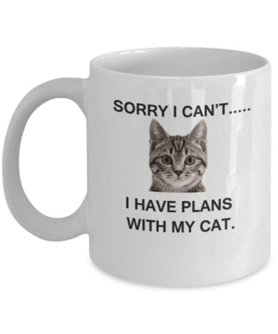 Sorry I cant I have plans with my cat funny cat coffee mug cat tea cups