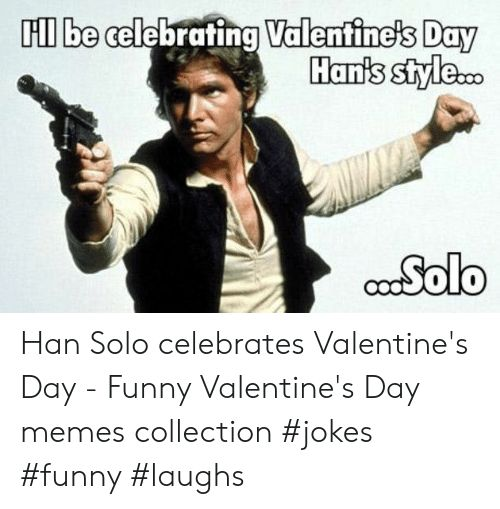 Funny Han Solo and Memes HI ll be celebrafing Valentine s Day cocSolo Han