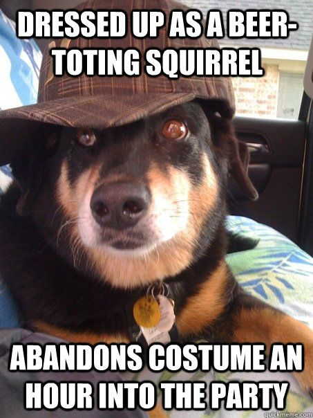 Dressed up as a beer toting squirrel Abandons costume an hour into the party