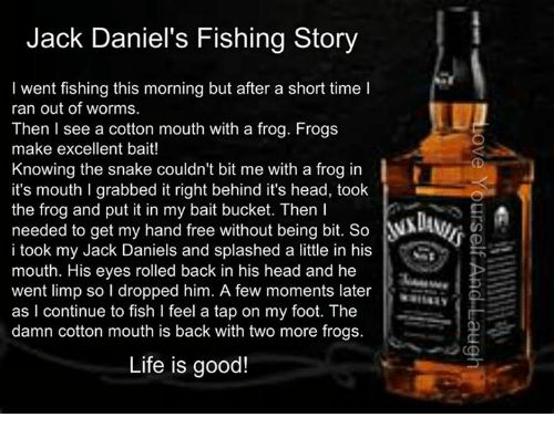 Head Life and Excel Jack Daniel s Fishing Story I went fishing this morning