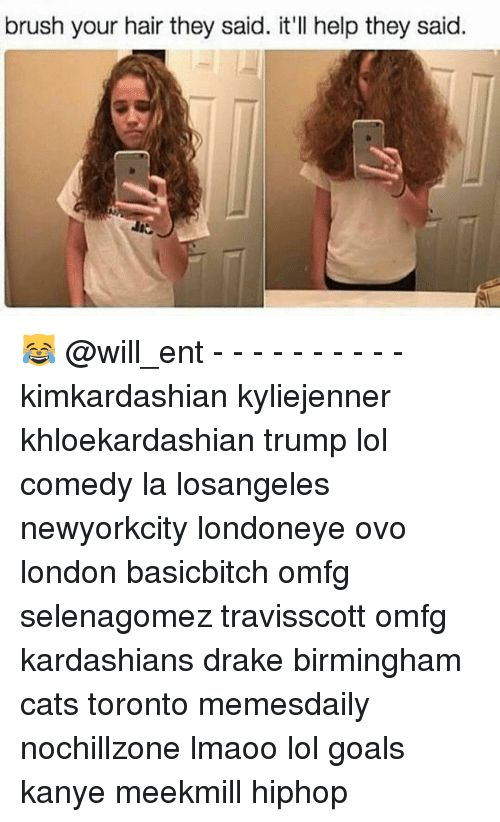 Drake Kanye and Kardashians brush your hair they said it ll