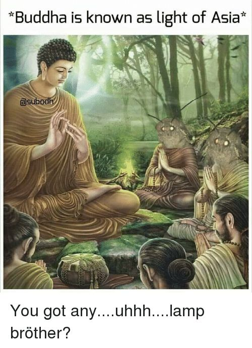 Funny Buddha and Got Buddha is known as light of Asia