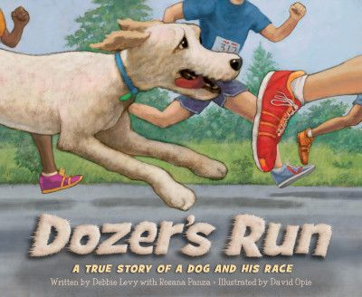 Dozer s Run A True Story of a Dog and His Race