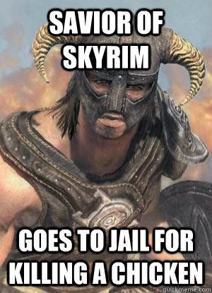 Savior of skyrim Goes to jail for killing a chicken