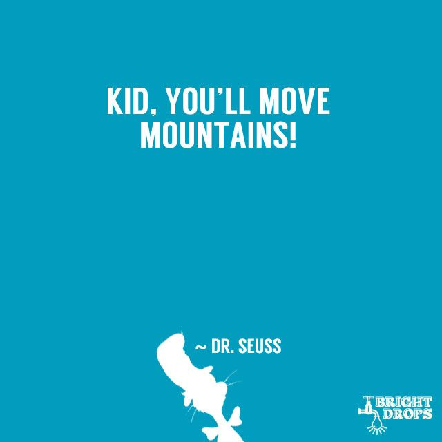 """Kid you ll move mountains "" Dr Seuss """