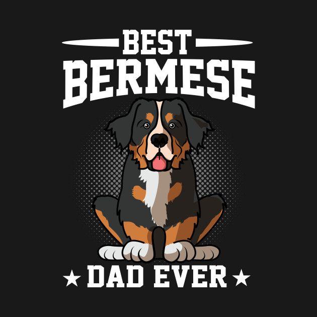 Best Bernese Mountain Dog Dog Dad Shirt Dog Owner Funny Gift Shirt