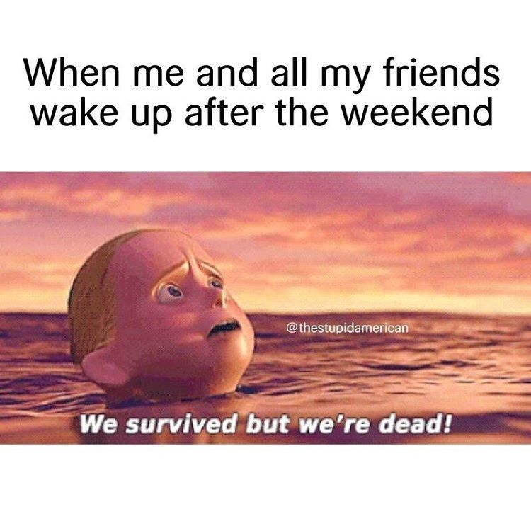 Meme from the Incredibles of waking up with your friends after a weekend we survived