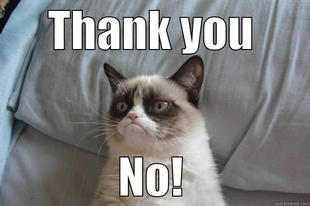 thank you THANK YOU NO Grumpy Cat