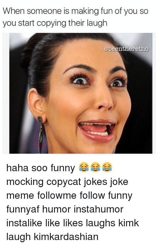 Funny Meme and Memes When someone is making fun of you so you