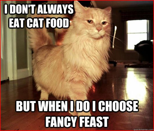 I don t always eat cat food but when i do i choose fancy feast