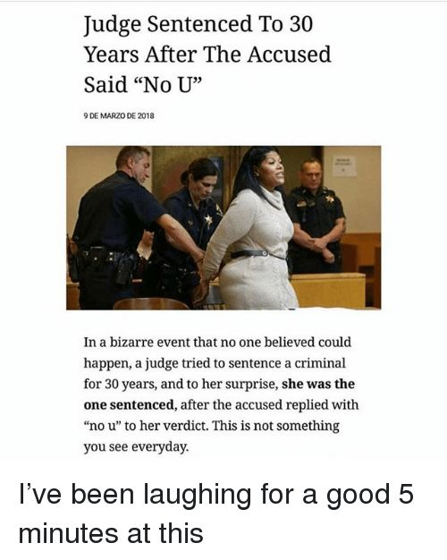 Funny Good and Bizarre Judge Sentenced To 30 Years After The Accused Said
