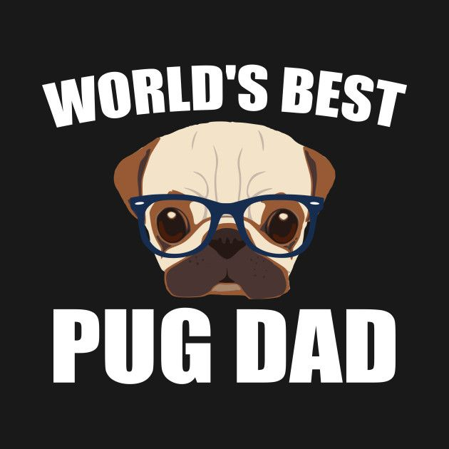World s Best Pug Dad World s Best Pug Dad