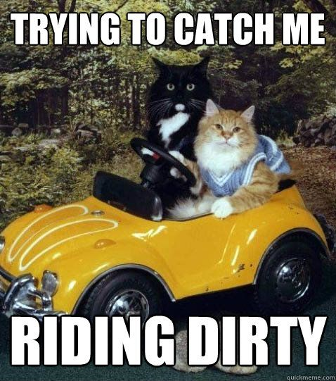 trying to catch me Riding dirty