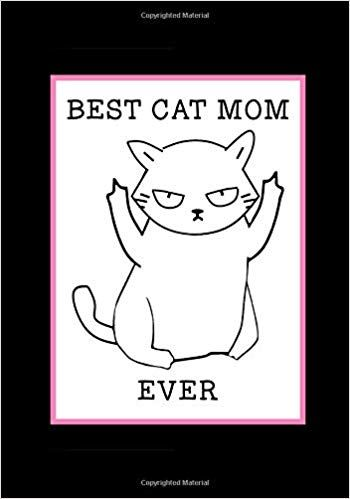 Best Cat Mom Ever Cat Mom Notebook Beautifully lined pages Journal Funny Cat Mom Birthday Present Keepsake Diary Hilarious Gag Gifts for a cat Mom