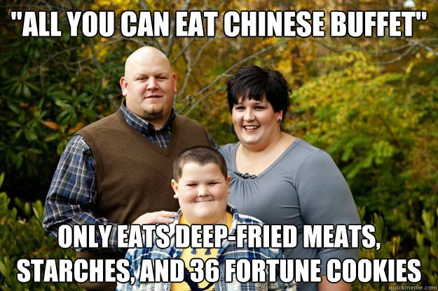 """all you can eat chinese buffet"" ly eats deep fried meats starches and 36 fortune cookies"
