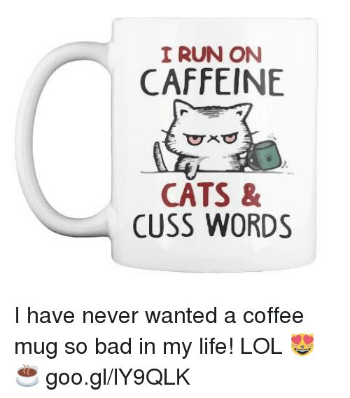 Cats Memes and Coffee I RUN ON CAFFEINE CATS & CUSS WORDS I