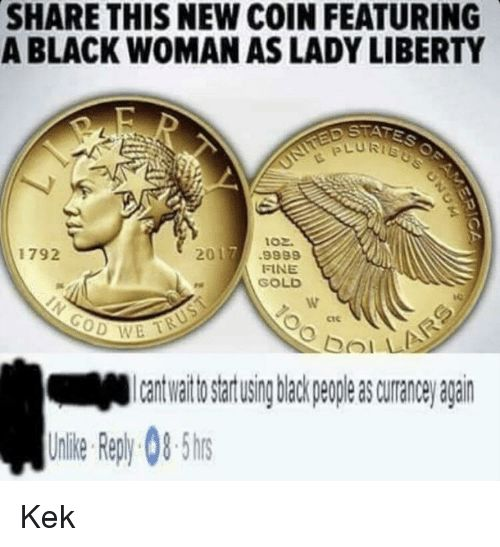 SHARE THIS NEW COIN FEATURING A BLACK WOMAN AS LADY LIBERTY ED STAT 102 2017 9999 1792 FINE GOLD OD WE Unie Reply 085 hrs Meme · Funny
