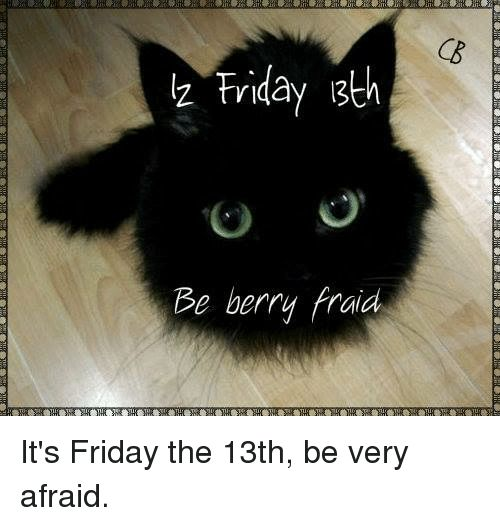 It s Friday Memes and Friday the 13th Friday th Be berry fraid It s