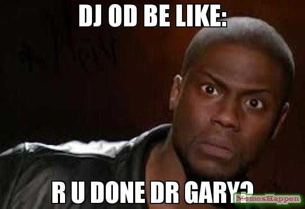 Dj Od Be Like R U Done Dr Gary Meme Kevin Hart the Hellkevin Hart Luxury Birthday Ideas