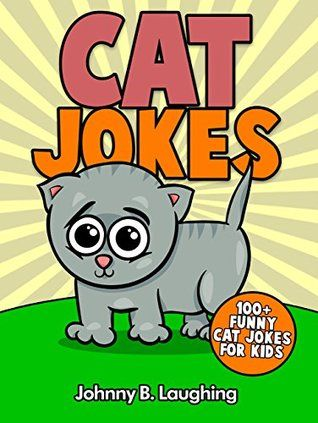 Funny Cat Jokes Funny and Hilarious Cat Kitty Cat and Kitten Joke Book 100 Funny and Hilarious Cat Jokes line by Johnny B Laughing