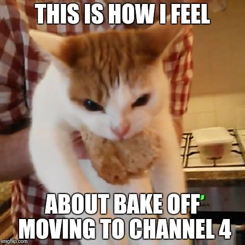 This is how I feel about Bake f moving to Channel 4