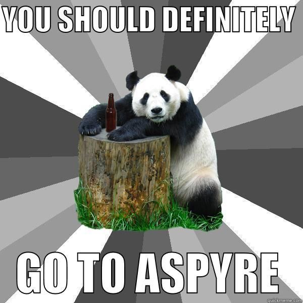 ASPYRE PANDA YOU SHOULD DEFINITELY GO TO ASPYRE Pickup Line Panda