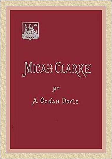 MICAH CLARKE His Statement As Made To His Three Grandchildren Joseph Gervas And Reuben During The Hard Winter 1734
