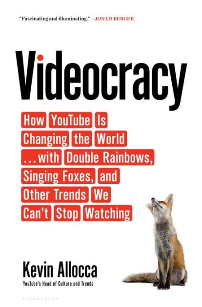 Videocracy How Is Changing the World with Double Rainbows Singing Foxes and Other Trends We Can t Stop Watching by Kevin Allocca