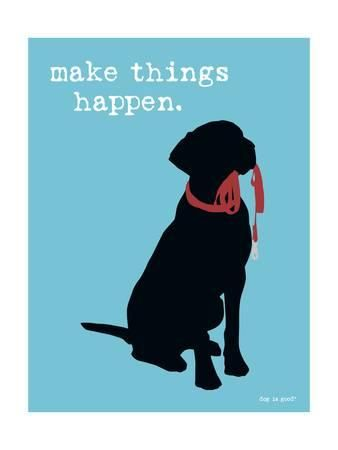 dog is good make things happen u L PO5KER0