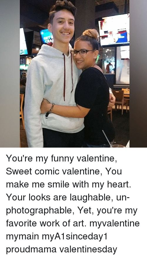 Funny Memes and Work You re my funny valentine Sweet ic