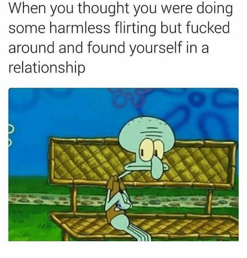 Memes In a Relationship and Thought When you thought you were doing some