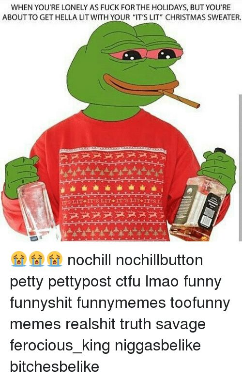 Ctfu It s Lit and Memes WHEN YOU RE LONELY AS FUCK FORTHE