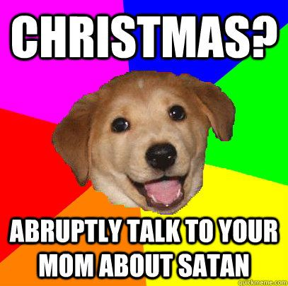 christmas abruptly talk to your mom about satan
