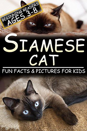 Siamese Cat Fun Facts & For Kids Beginning Readers Ages 3 8