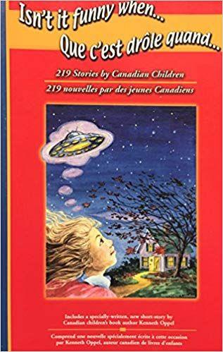 Isn t It Funny When 219 Stories by Canadian Children Que c est dr´le quand 219 nouvelles par des jeunes Cana ns Paperback – 2003