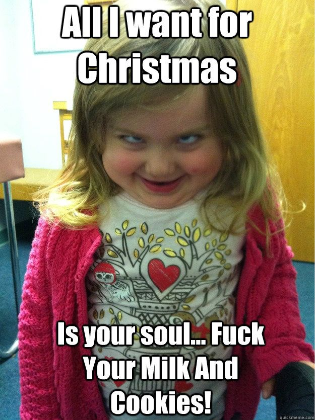 All I want for Christmas Is your soul Fuck Your Milk And Cookies