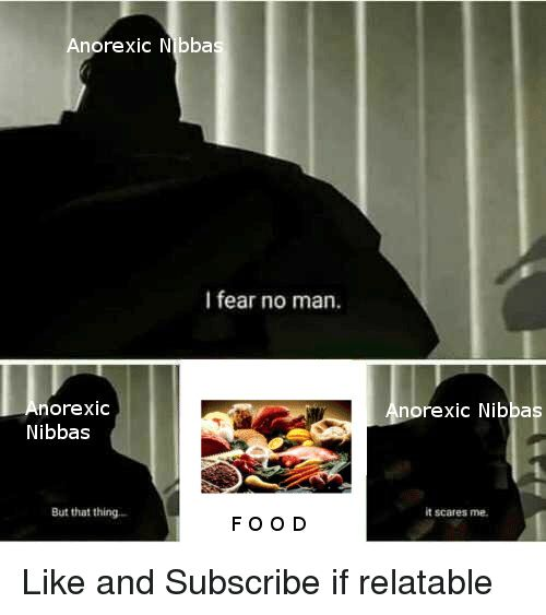 Funny Meme and Relatable Anorexic Nibba I fear no man xic norexic