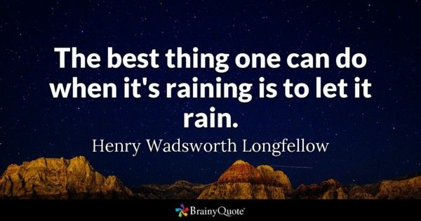 The best thing one can do when it s raining is to let it rain